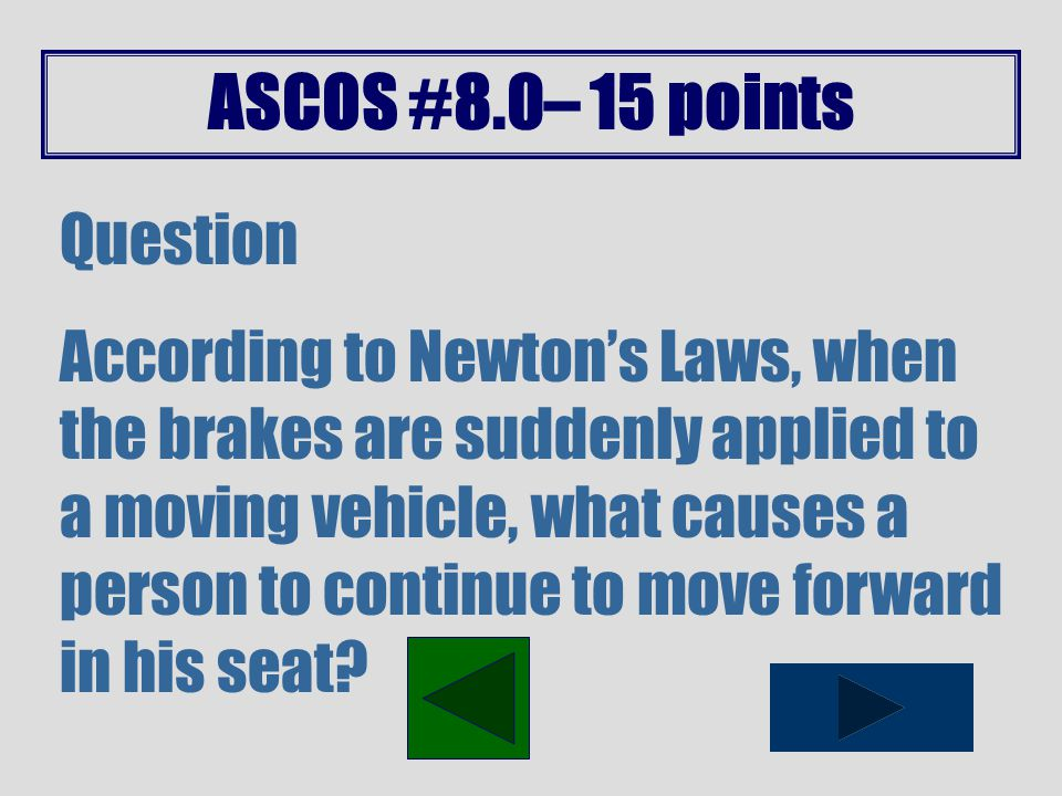 ASCOS #8.0– 10 points Question According to Newton's first law of motion, what will a moving object that is not acted on by an unbalanced force do?