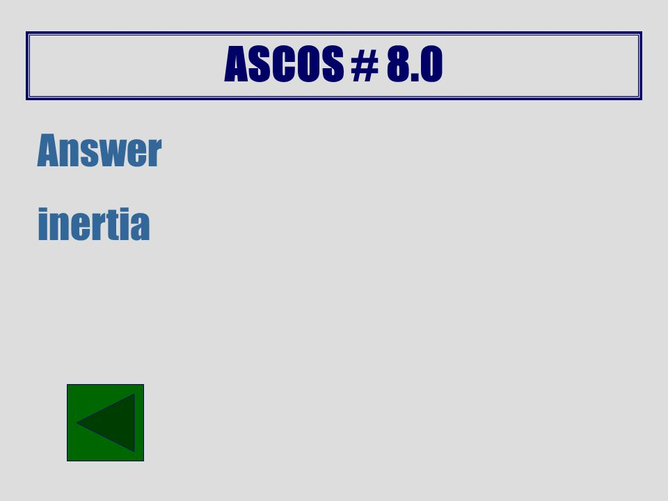 ASCOS # 8.0 Answer It will remain in motion.