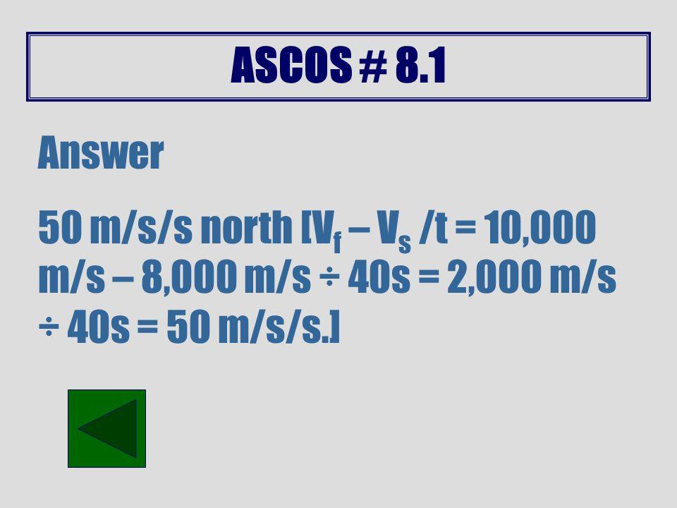 ASCOS # 8.1 Answer 2172 N [F=ma = (62kg + 300kg)(6m/s/s) = (362 kg)(6m/s/s) = 2172 N]