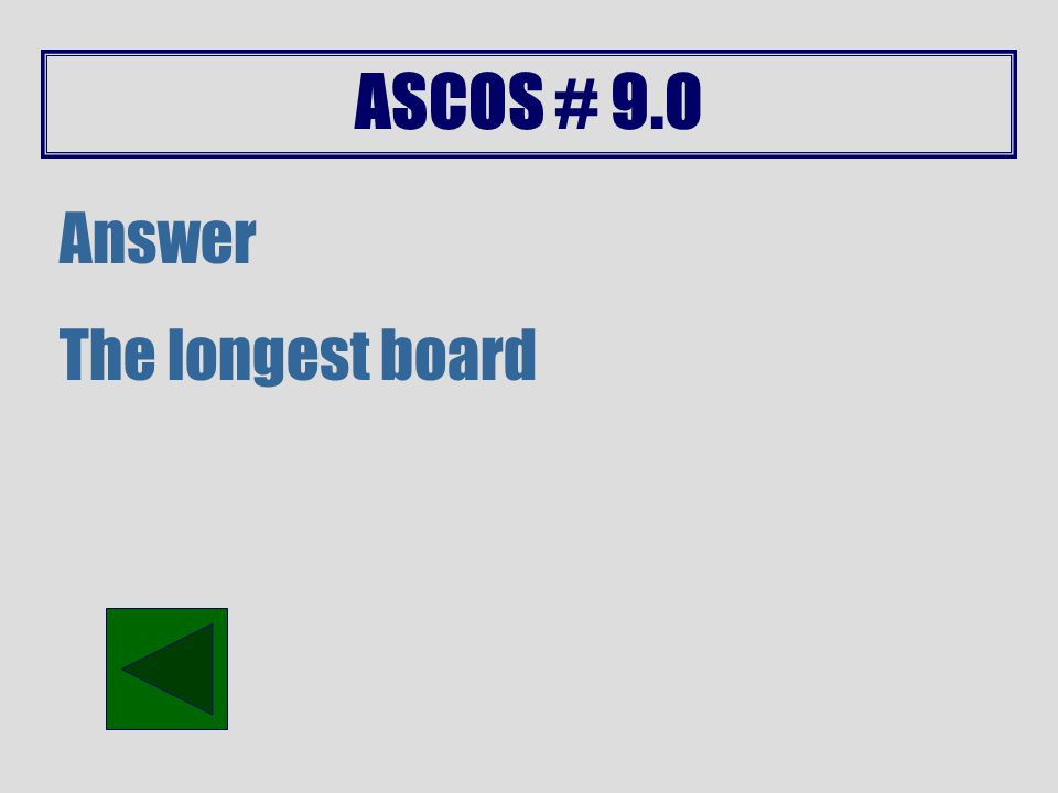 ASCOS # 9.0 Answer Small input force over a long distance.