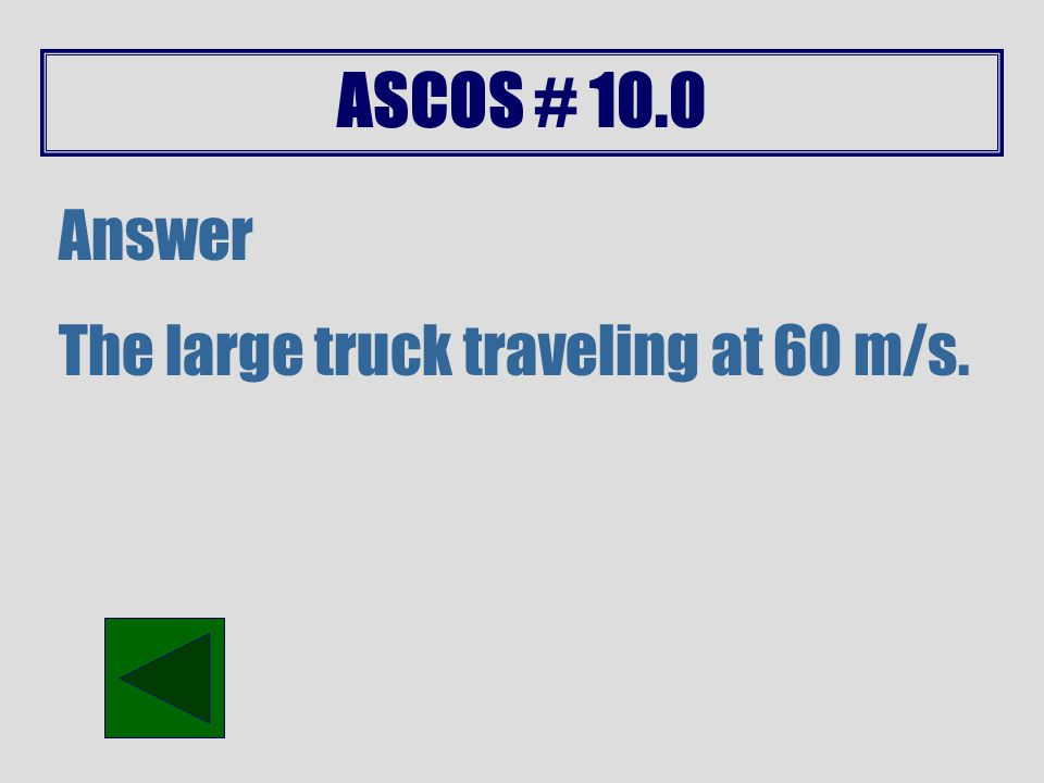 ASCOS # 10.0 Answer The bottom of the biggest hill.