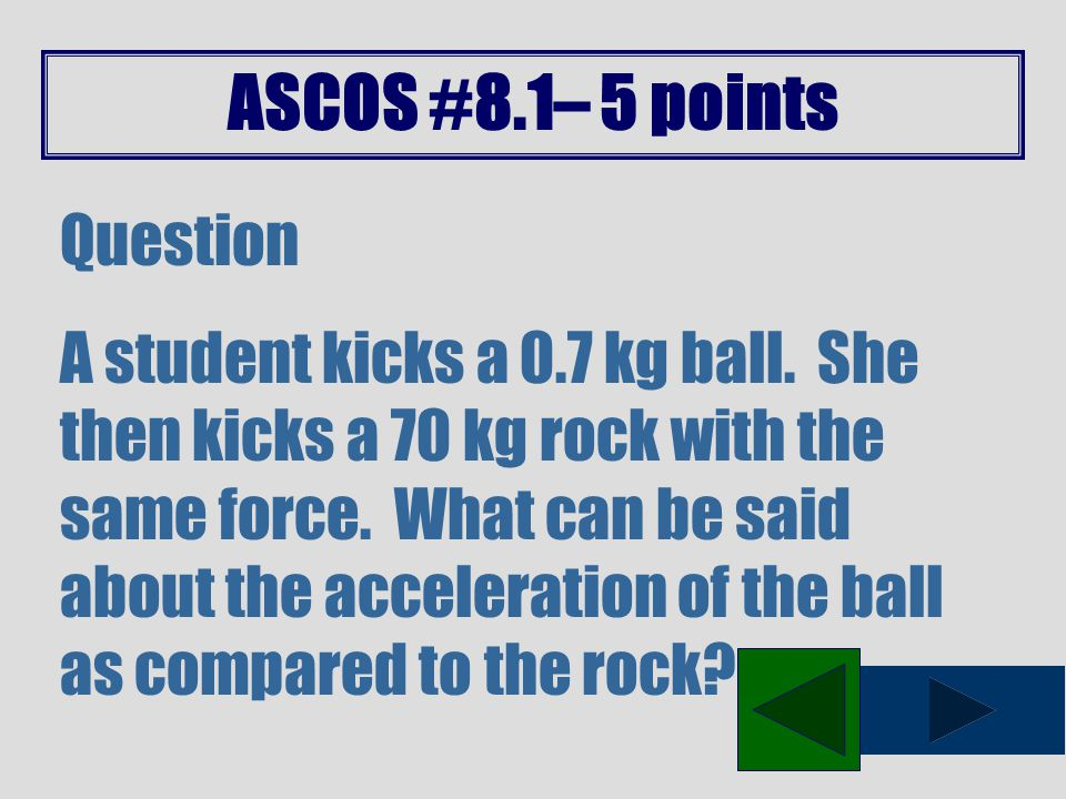ASCOS #8.0– 25 points Question If an astronaut uses a jet of nitrogen to maneuver in space, what law is illustrated as the nitrogen is expelled?