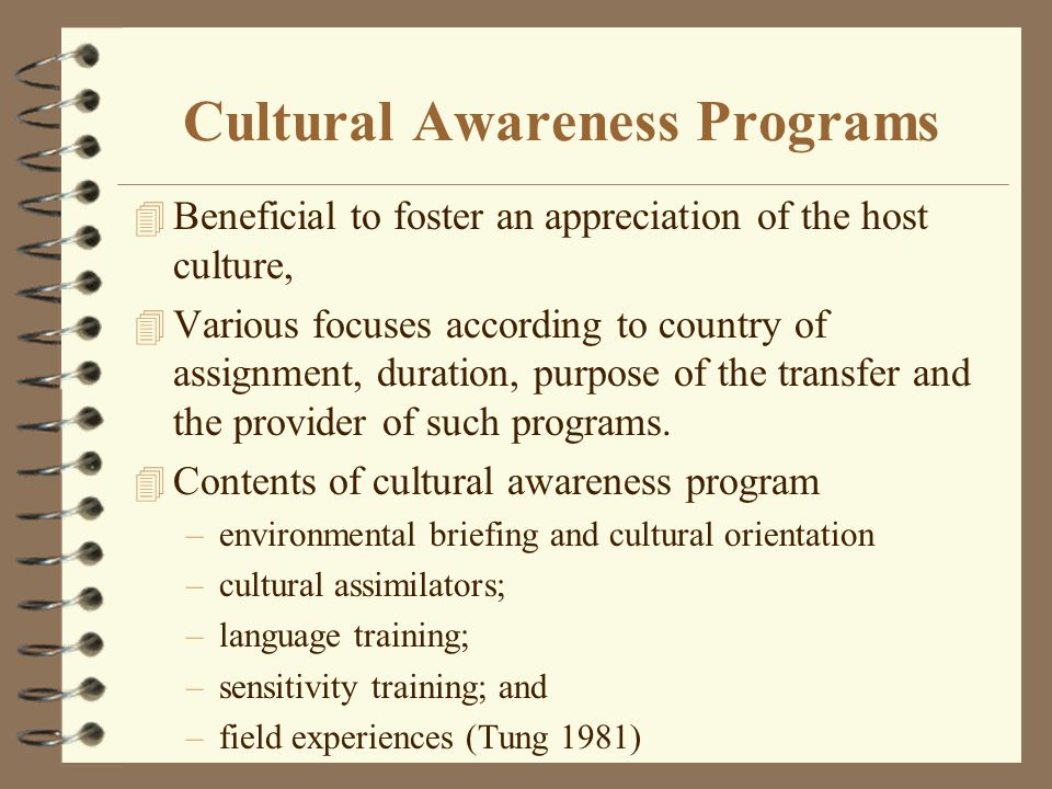 Cultural Awareness Programs 4 Beneficial to foster an appreciation of the host culture, 4 Various focuses according to country of assignment, duration, purpose of the transfer and the provider of such programs.
