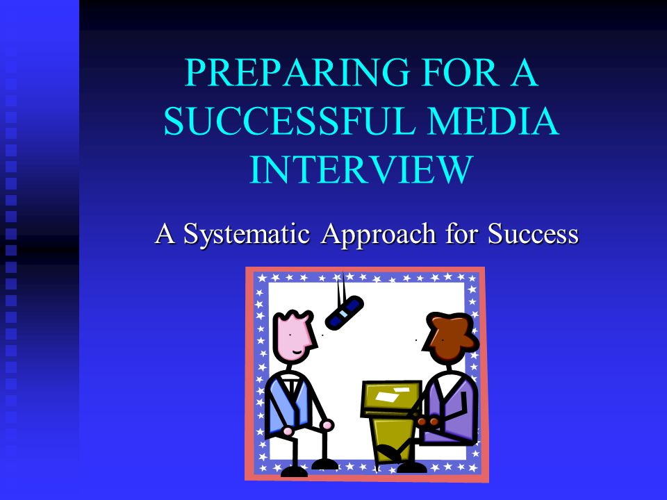 Effective Media Interviews Seven Steps to Success