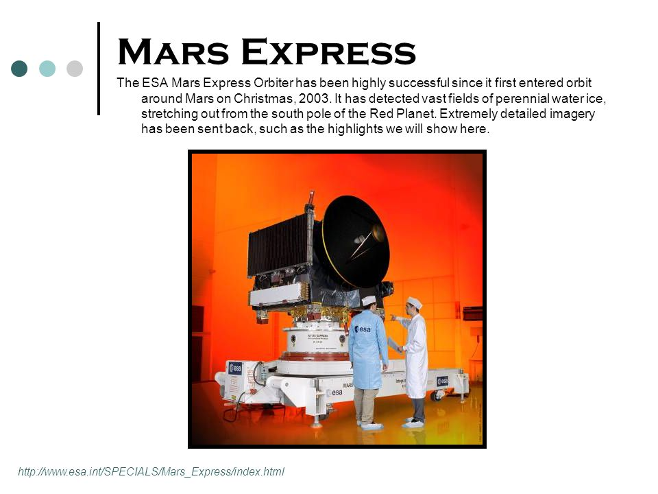 Mars Express The ESA Mars Express Orbiter has been highly successful since it first entered orbit around Mars on Christmas, 2003. It has detected vast