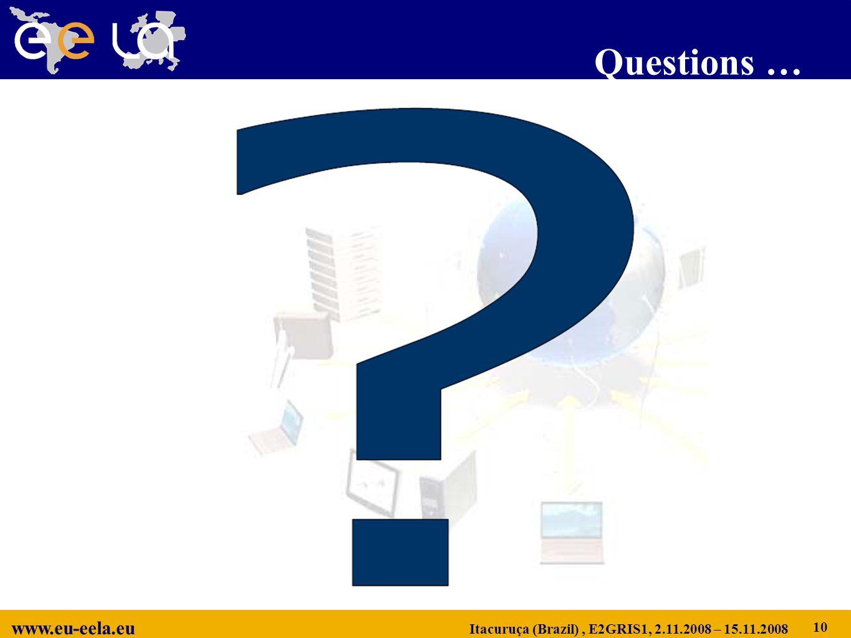 www.eu-eela.eu Itacuruça (Brazil), E2GRIS1, 2.11.2008 – 15.11.2008 Questions … 10