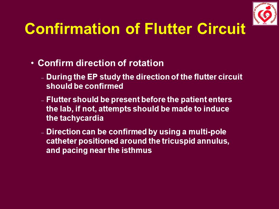 Confirmation of Flutter Circuit Confirm direction of rotation – During the EP study the direction of the flutter circuit should be confirmed – Flutter