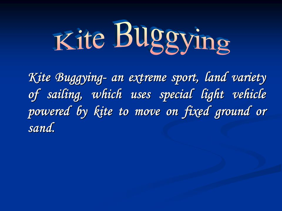 Kite Buggying- an extreme sport, land variety of sailing, which uses special light vehicle powered by kite to move on fixed ground or sand.