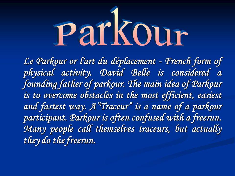 Le Parkour or l art du déplacement - French form of physical activity.