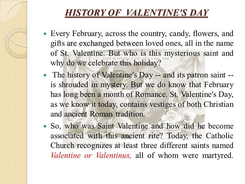 One legend contends that Valentine was a priest who served during the third century in Rome.