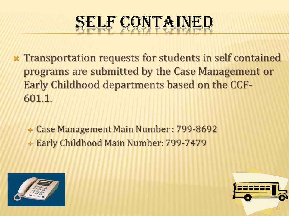  Transportation requests for students in self contained programs are submitted by the Case Management or Early Childhood departments based on the CCF