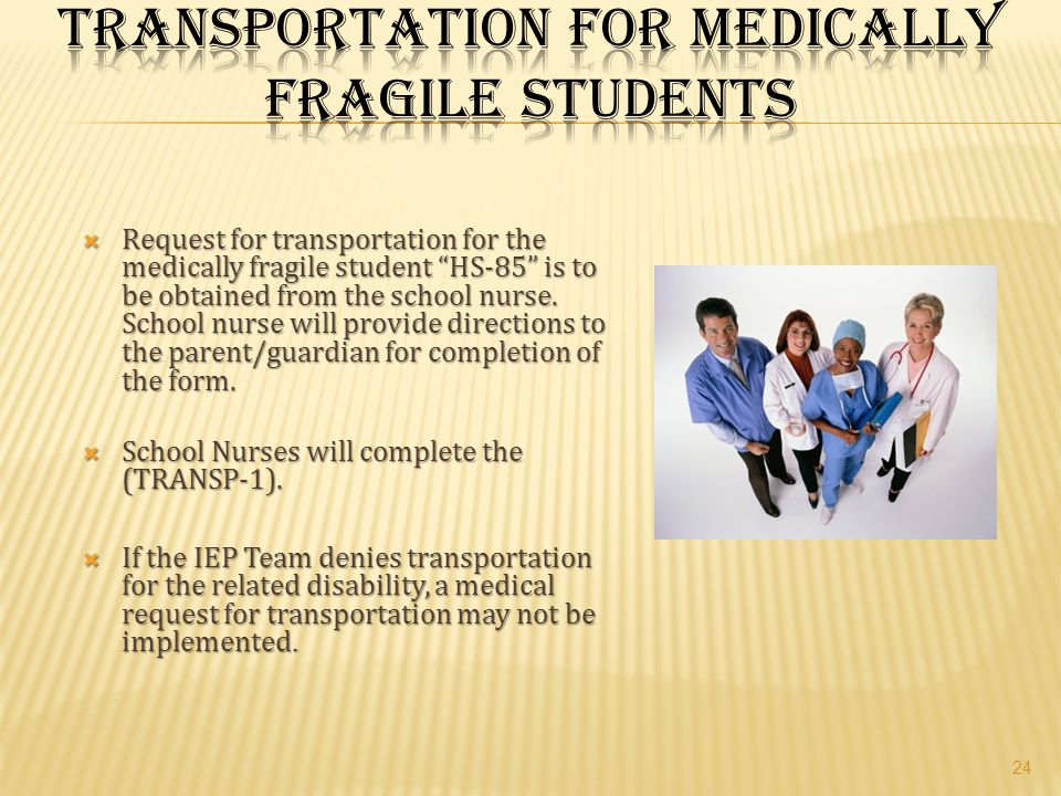 " Request for transportation for the medically fragile student ""HS-85"" is to be obtained from the school nurse. School nurse will provide directions t"