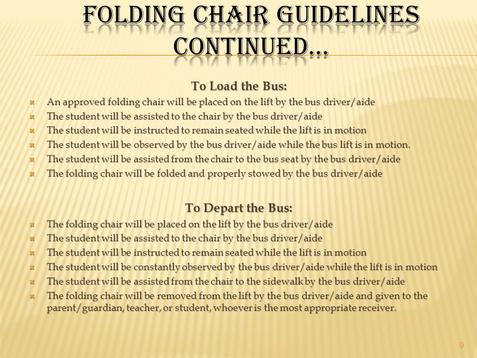 To Load the Bus:  An approved folding chair will be placed on the lift by the bus driver/aide  The student will be assisted to the chair by the bus