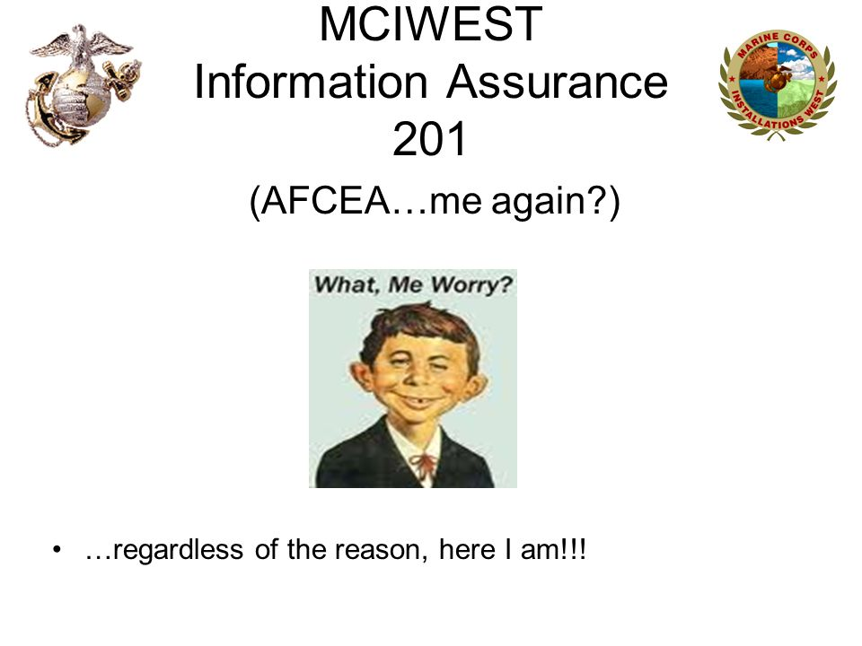 MCIWEST Information Assurance 201 (AFCEA…me again ) …regardless of the reason, here I am!!!