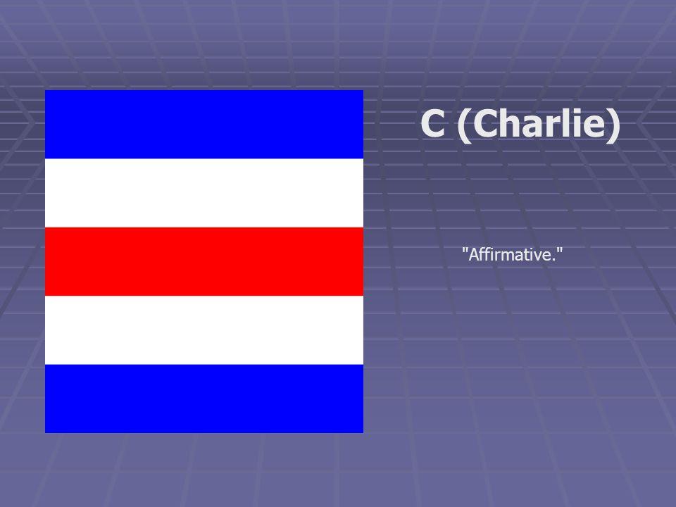 Affirmative. C (Charlie)