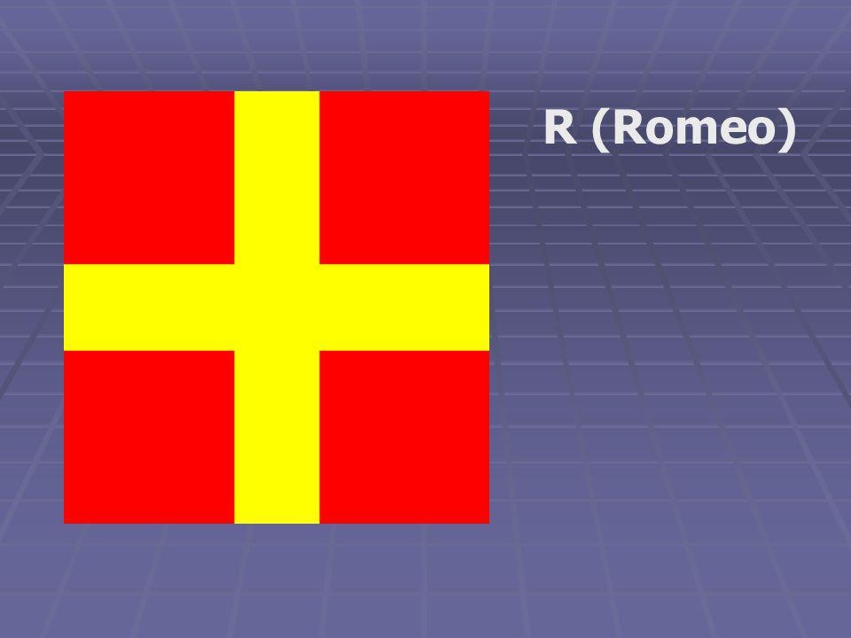 R (Romeo)