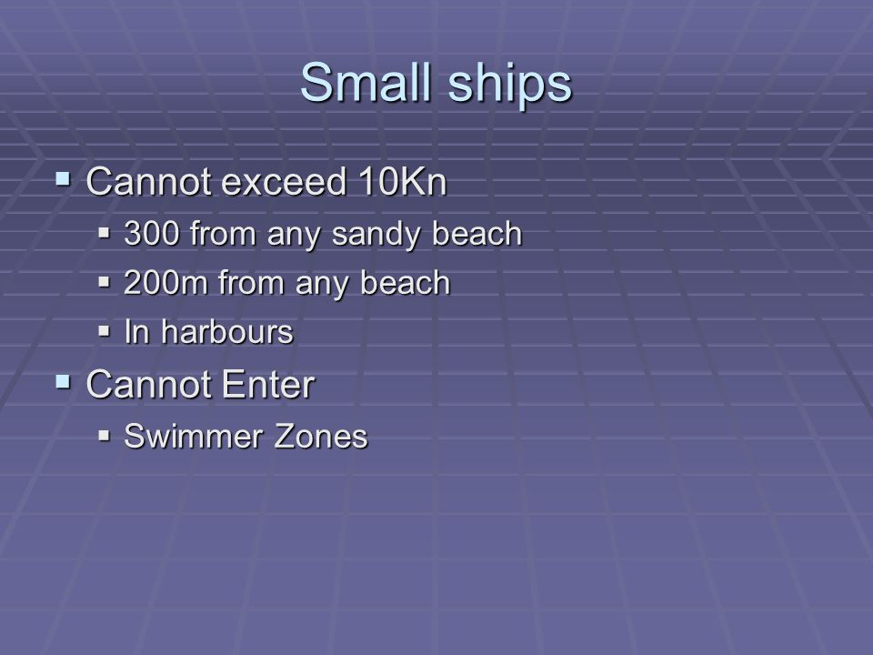 Small ships  Cannot exceed 10Kn  300 from any sandy beach  200m from any beach  In harbours  Cannot Enter  Swimmer Zones