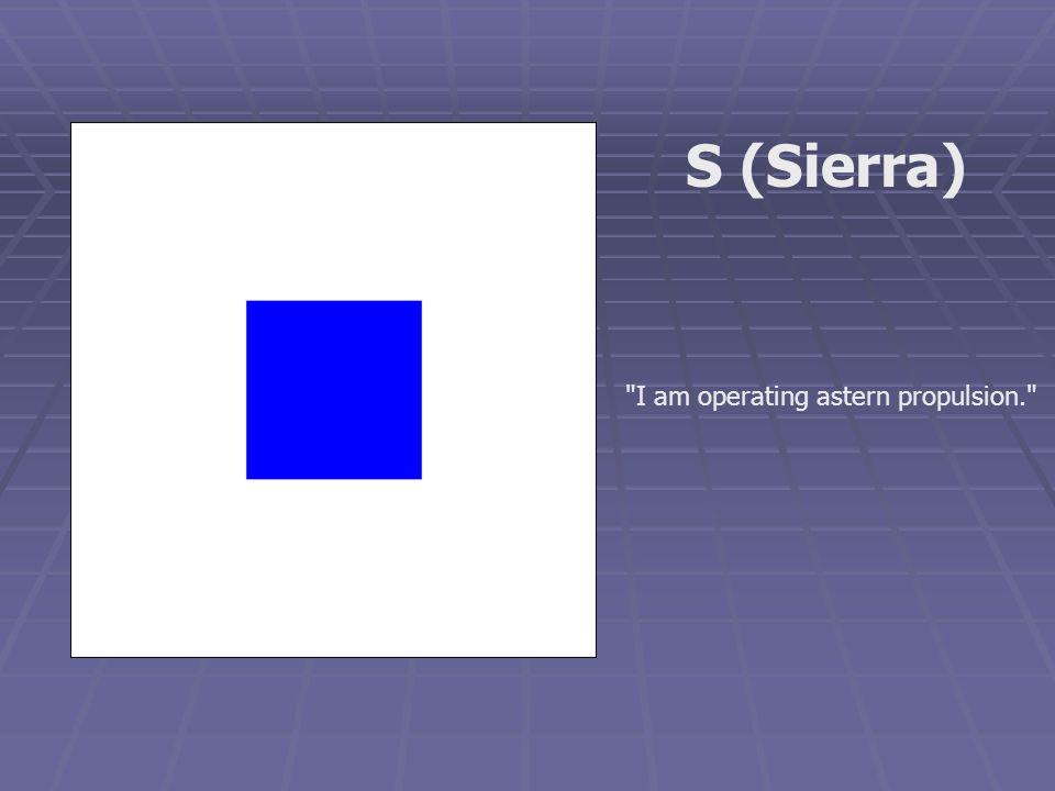 I am operating astern propulsion. S (Sierra)