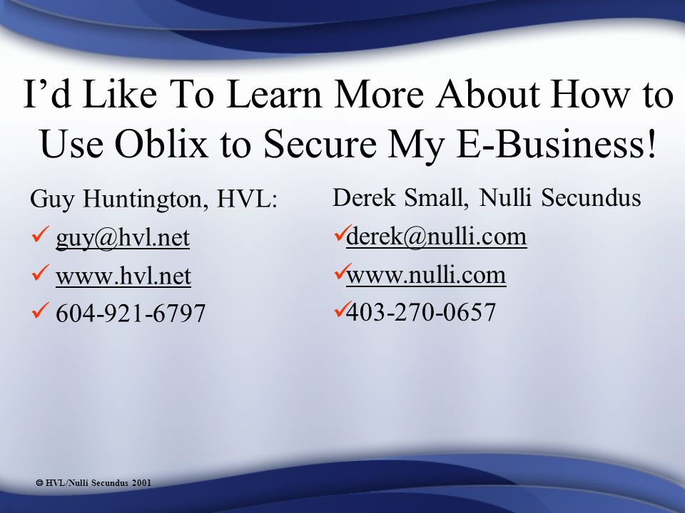  HVL/Nulli Secundus 2001 I'd Like To Learn More About How to Use Oblix to Secure My E-Business.