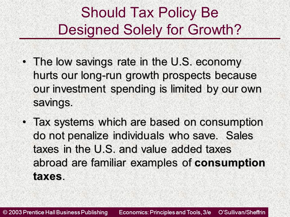 © 2003 Prentice Hall Business PublishingEconomics: Principles and Tools, 3/e O'Sullivan/Sheffrin Should Tax Policy Be Designed Solely for Growth? The