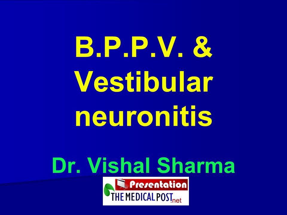 B.P.P.V. & Vestibular neuronitis Dr. Vishal Sharma