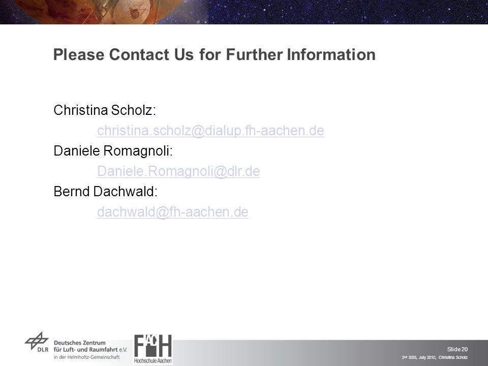 Slide 20 2 nd SSS, July 2010, Christina Scholz Please Contact Us for Further Information Christina Scholz: christina.scholz@dialup.fh-aachen.de Daniel