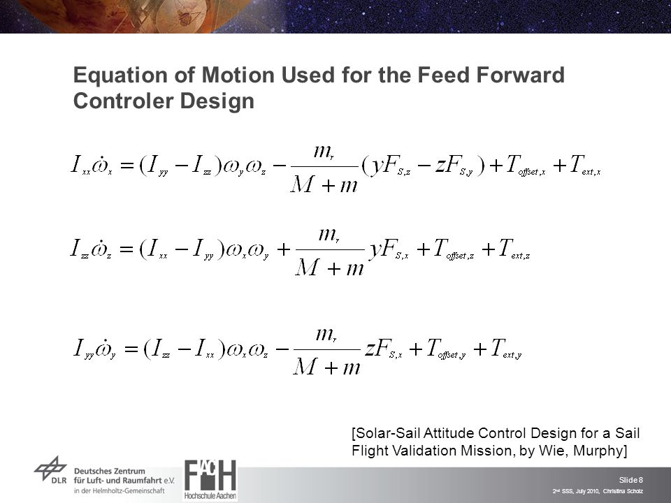 Slide 8 2 nd SSS, July 2010, Christina Scholz Equation of Motion Used for the Feed Forward Controler Design [Solar-Sail Attitude Control Design for a Sail Flight Validation Mission, by Wie, Murphy]