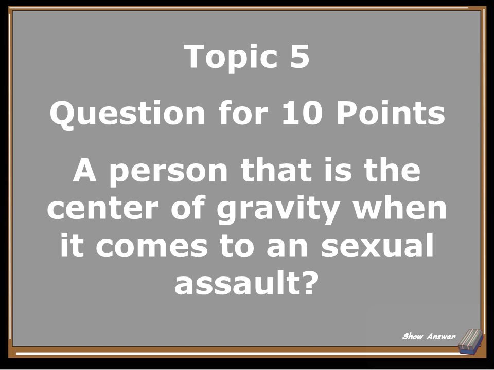 Topic 5 Answer for 5 Points To ensure the victims receive appropriate and responsive care. Back to Board