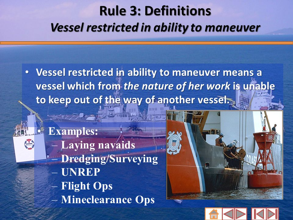 Rule 3: Definitions Vessel restricted in ability to maneuver Vessel restricted in ability to maneuver means a vessel which from the nature of her work