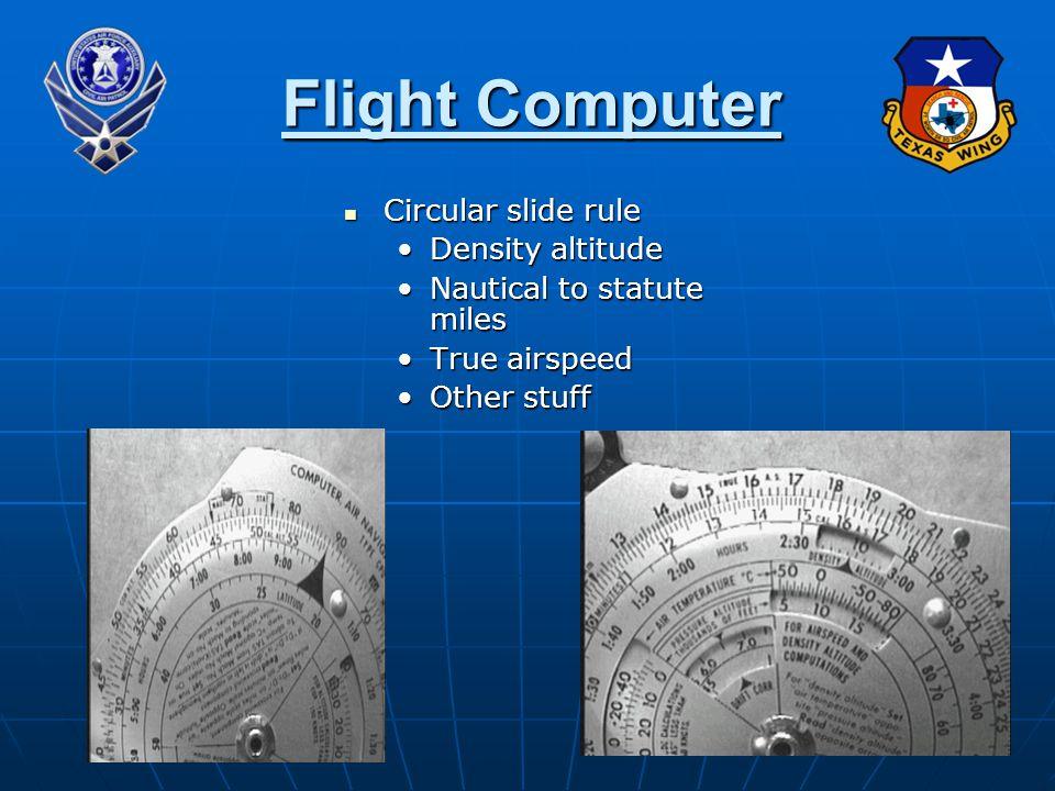Flight Computer Circular slide rule Circular slide rule Density altitudeDensity altitude Nautical to statute milesNautical to statute miles True airspeedTrue airspeed Other stuffOther stuff