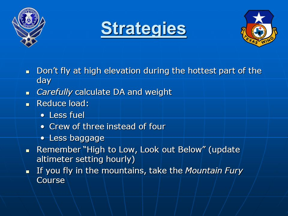 Don't fly at high elevation during the hottest part of the day Don't fly at high elevation during the hottest part of the day Carefully calculate DA a
