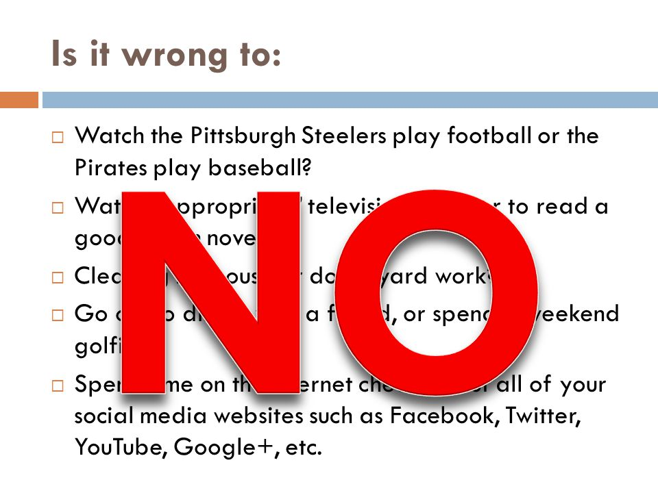 Is it wrong to:  Watch the Pittsburgh Steelers play football or the Pirates play baseball.