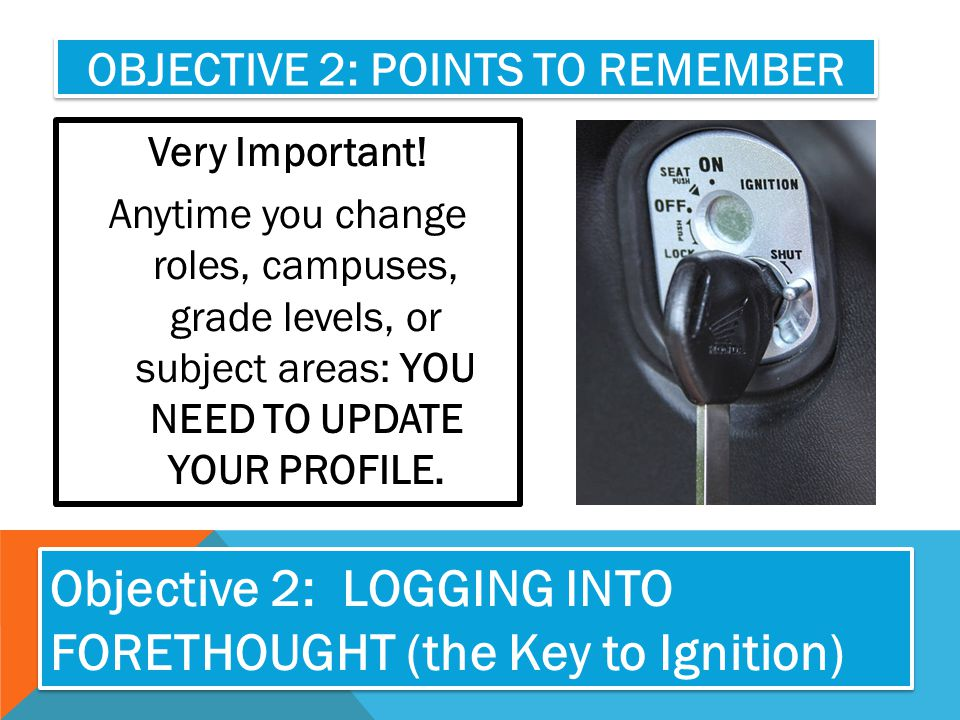 OBJECTIVE 2: POINTS TO REMEMBER Very Important! Anytime you change roles, campuses, grade levels, or subject areas: YOU NEED TO UPDATE YOUR PROFILE. O