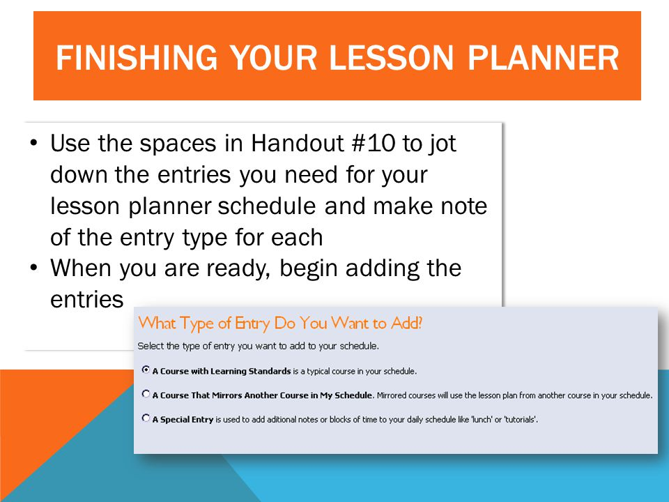 Use the spaces in Handout #10 to jot down the entries you need for your lesson planner schedule and make note of the entry type for each When you are