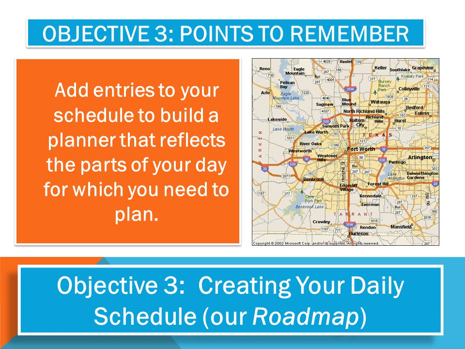 OBJECTIVE 3: POINTS TO REMEMBER Add entries to your schedule to build a planner that reflects the parts of your day for which you need to plan. Object