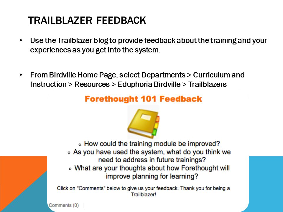 TRAILBLAZER FEEDBACK Use the Trailblazer blog to provide feedback about the training and your experiences as you get into the system. From Birdville H