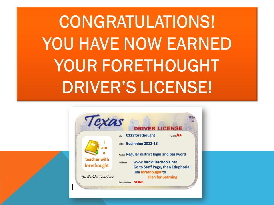 CONGRATULATIONS! YOU HAVE NOW EARNED YOUR FORETHOUGHT DRIVER'S LICENSE!