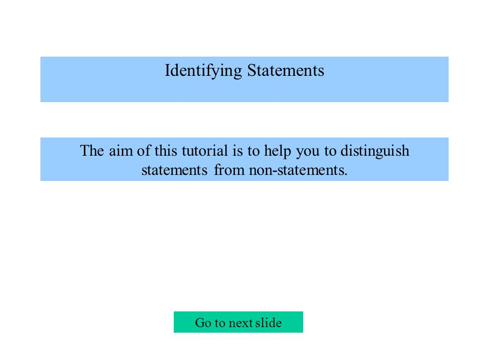 Statements are sentences that it makes sense to regard as being either true or false.