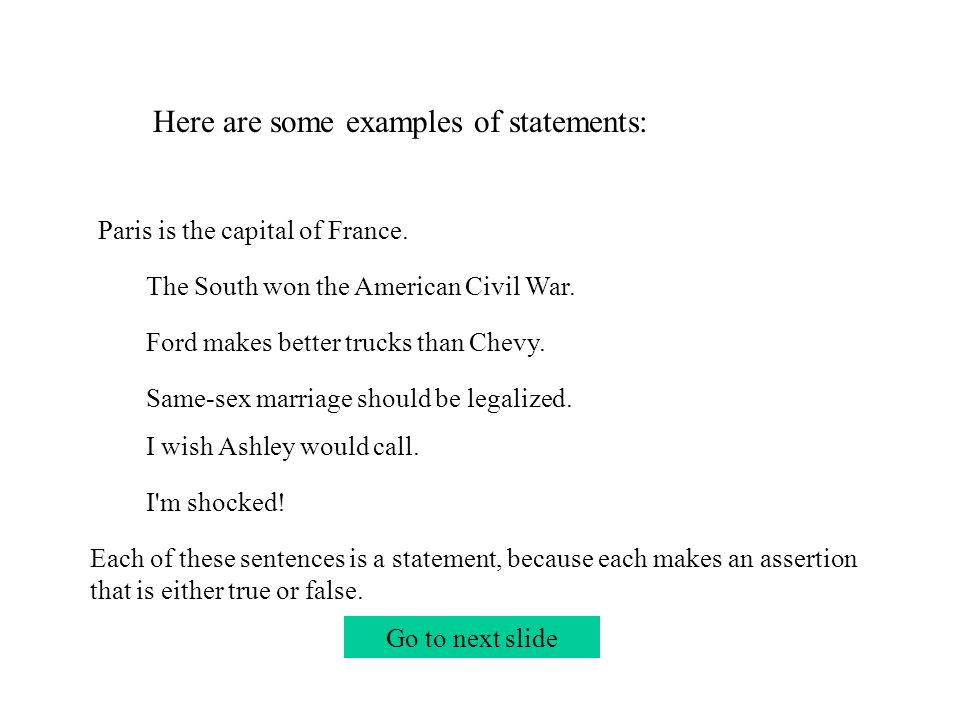Go to next slide Here are some examples of statements: Paris is the capital of France.