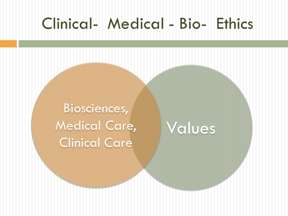 Clinical- Medical - Bio- Ethics Values Biosciences, Medical Care, Clinical Care Biosciences, Medical Care, Clinical Care