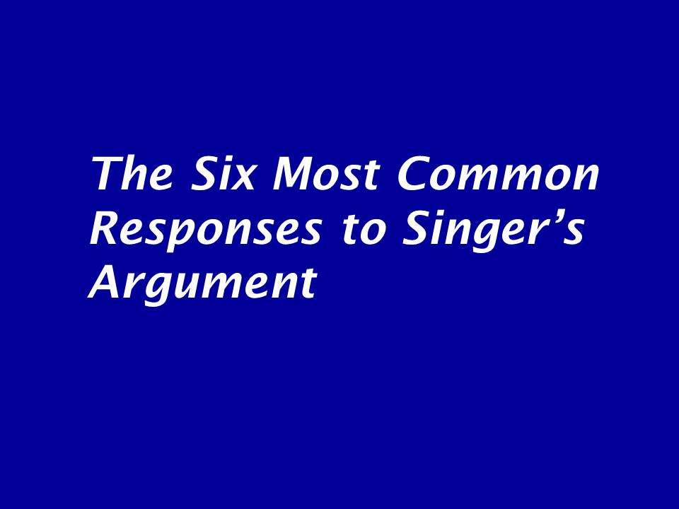 The Six Most Common Responses to Singer's Argument