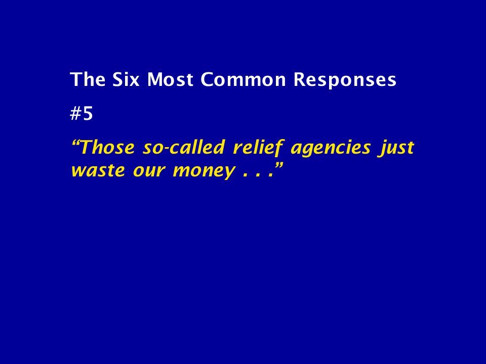 """The Six Most Common Responses #5 """"Those so-called relief agencies just waste our money..."""""""