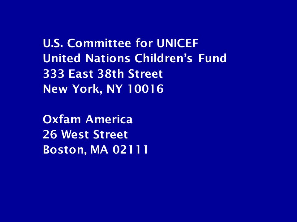 U.S. Committee for UNICEF United Nations Children's Fund 333 East 38th Street New York, NY 10016 Oxfam America 26 West Street Boston, MA 02111