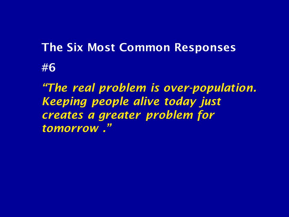 The Six Most Common Responses #6 The real problem is over-population.