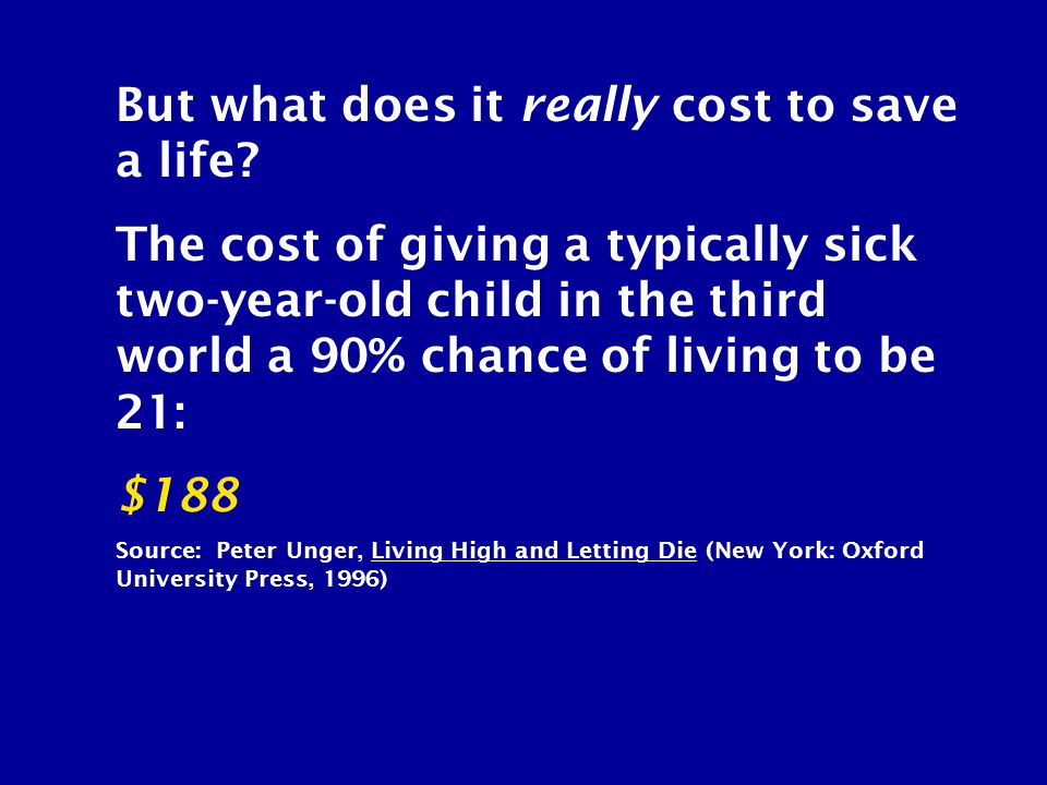 But what does it really cost to save a life? The cost of giving a typically sick two-year-old child in the third world a 90% chance of living to be 21