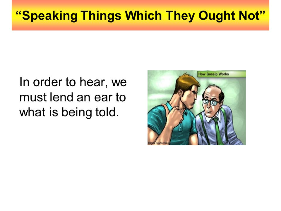 """""""Speaking Things Which They Ought Not"""" In order to hear, we must lend an ear to what is being told."""
