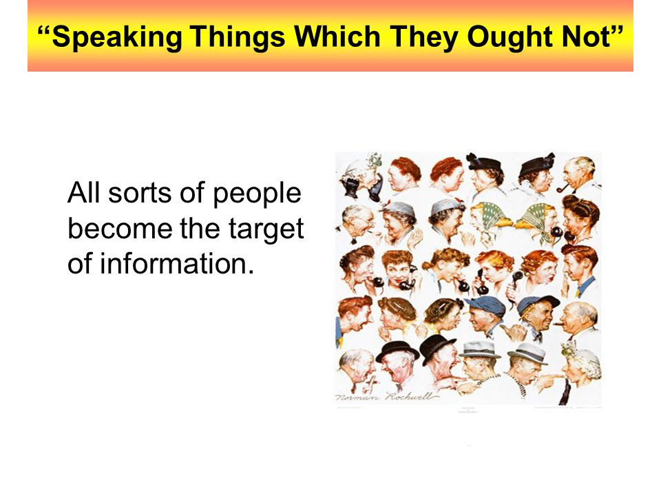 """""""Speaking Things Which They Ought Not"""" All sorts of people become the target of information."""