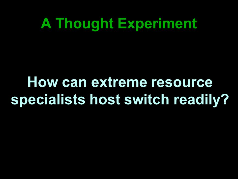 A Thought Experiment How can extreme resource specialists host switch readily