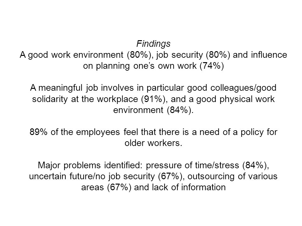 Findings A good work environment (80%), job security (80%) and influence on planning one's own work (74%) A meaningful job involves in particular good