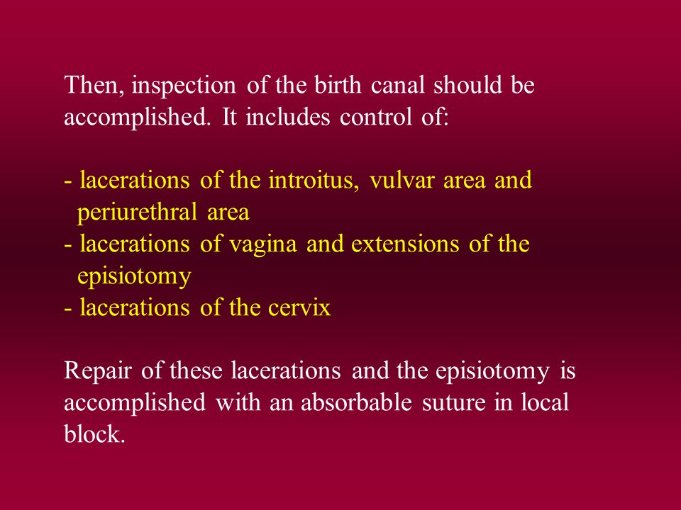 Then, inspection of the birth canal should be accomplished.